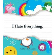 I Hate Everything by Matthew DiBenedetti