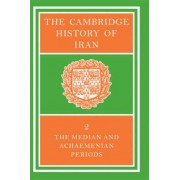 The Cambridge History of Iran: Median and Achaemenian Periods v. 2 by Ilya Gershevitch