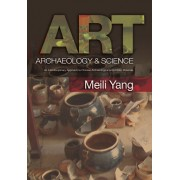Art, Archaeology and Science: An Interdisciplinary Approach to Chinese Archaeological and Artistic Materials