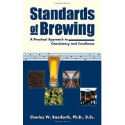 Charles W. Bamforth Standards of Brewing: A Practical Approach to Consistency and Excellence