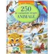 Prima mea biblioteca - 250 de curiozitati despre animale