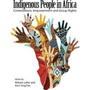 Indigenous People in Africa. Contestations, Empowerment and Group Rights by Ridwan Laher