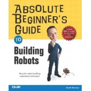 Absolute Beginners Guide to Building Robots by Gareth Branwyn