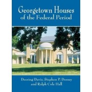 Georgetown Houses of the Federal by Dorsey & Hall Davis