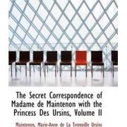 The Secret Correspondence of Madame de Maintenon with the Princess Des Ursins, Volume II by Mai Marie-Anne De La Trmoille Ursins