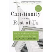 Christianity for the Rest of Us: How the Neighbourhood Church is Transforming the Faith by Diana Butler Bass