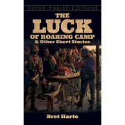 The Luck of Roaring Camp and Other Stories by Bret Harte