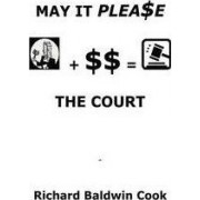 May It Please the Court by Richard Baldwin Cook