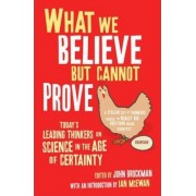 What We Believe but Cannot Prove by John Brockman