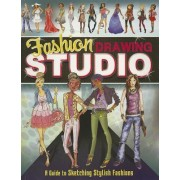 Fashion Drawing Studio: A Guide to Sketching Stylish Fashions by Brooke Hagel