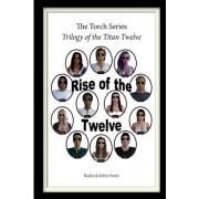 The Torch Series: Trilogy of the Titan Twelve: Rise of the Twelve