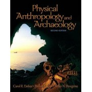 Physical Anthropology and Archaeology by Carol R. Ember