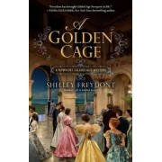 A Golden Cage by Shelley Freydont