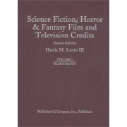 Science Fiction, Horror and Fantasy Film and Television Credits: Films v. 2 by Harris M. Lentz