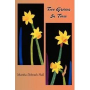 Two Grains in Time by Martha Deborah Hall
