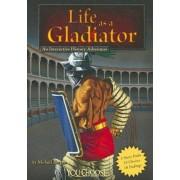 Life as a Gladiator by Michael Burgan