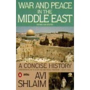 War and Peace in the Middle East by Professor of International Relations at University of Oxford and Fellow Avi Shlaim