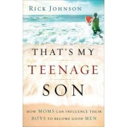 That's My Teenage Son by Rick Johnson