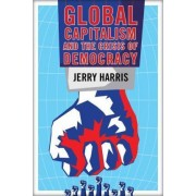 Global Capitalism and the Crisis of Democracy by Jerry Harris