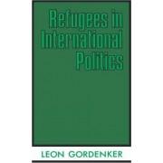 Refugees in International Politics by Leon Gordenker