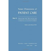 Newer Dimensions of Patient Care: Improving Staff Motivation and Competence in the General Hospital Pt.2 by Esther Lucille Brown