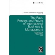 The Past, Present and Future of International Business and Management by Timothy Devinney