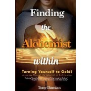 Finding the Alchemist Within - Turning Yourself to Gold!: A Journey Through the Labyrinth of Self-Healing