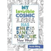 My Invisible Cosmic Zebra Has Ehlers-Danlos Syndrome - Now What? by Jessie Riley