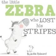 Little Zebra Who Lost His Stripes by Jedda Robaard