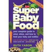 Super Baby Food: Your Complete Guide to What, When, and How to Feed Your Baby and Toddler, Paperback