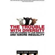 The Trouble with Diversity by Walter Michaels