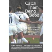 Catch Them Being Good by Tony & Hacker Colleen Dicicco