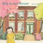 This Is Our House by Hyewon Yum
