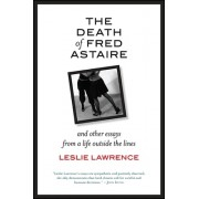 The Death of Fred Astaire: And Other Essays from a Life Outside the Lines