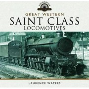 Great Western Saint Class Locomotives by Laurence Waters