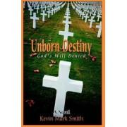 Unborn Destiny by Kevin Mark Smith