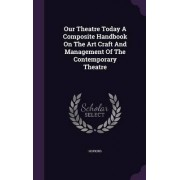 Our Theatre Today a Composite Handbook on the Art Craft and Management of the Contemporary Theatre by Hopkins Hopkins
