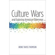 Culture Wars and Enduring American Dilemmas by Irene Taviss Thomson