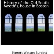 History of the Old South Meeting-House in Boston by Everett Watson Burdett