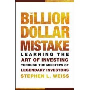 The Billion Dollar Mistake by Stephen L. Weiss
