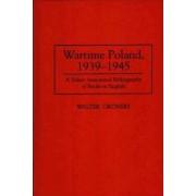 Wartime Poland, 1939-1945 by Walter Okonski