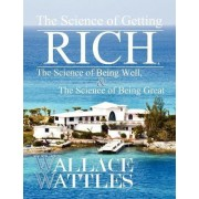 The Science of Getting Rich, the Science of Being Well, and the Science of Becoming Great by Wallace Wattles