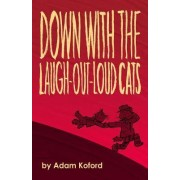 Down with the Laugh-Out-Loud Cats by Adam Koford