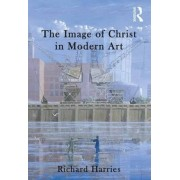 The Image of Christ in Modern Art by Richard Harries