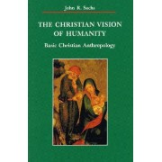 The Christian Vision of Humanity by John R. Sachs