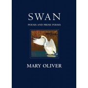 Mary Oliver Swan: Poems and Prose Poems