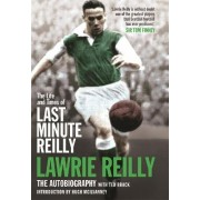 The Life and Times of Last Minute Reilly by Lawrie Reilly