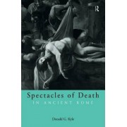 Spectacles of Death in Ancient Rome by Donald G. Kyle
