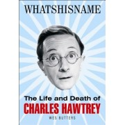 Whatshisname: The Life and Death of Charles Hawtrey