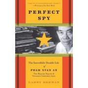 Perfect Spy: The Incredible Double Life Of Pham Xuan An, Time Magazine Reporter And Vietnamese Communist Agent by Larry Berman